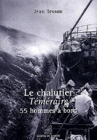 Jean Tesson - Le chalutier Téméraire - 55 hommes à bord.