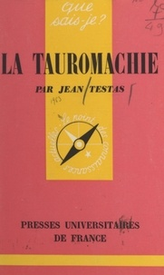 Jean Testas et Paul Angoulvent - La tauromachie.