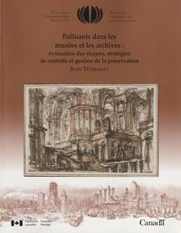 Polluants dans les musées et les archives- Evaluation des risques, stratégies de contrôle et gestion de la préservation - Jean Tetreault |