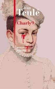 Jean Teulé - Charly 9.