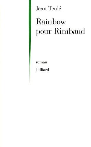 Jean Teulé - Rainbow pour Rimbaud.