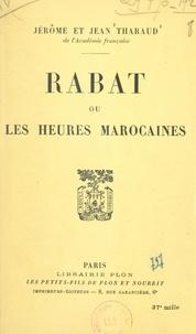 Jean Tharaud et Jérôme Tharaud - Rabat, ou les heures marocaines.