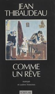 Jean Thibaudeau - Comme un rêve - Roman et autre histoires.