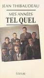 """Jean Thibaudeau - Mes années """"Tel Quel"""" - Mémoire."""