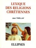 Jean Thiellay - Lexique historique des religions chrétiennes.