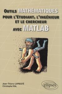 Jean-Thierry Lapresté et Christophe Vial - Outils mathématiques pour l'étudiant, l'ingénieur et le chercheur avec MATLAB.