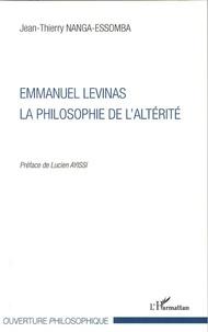 Emmanuel Levinas- La philosophie de l'altérité - Jean-Thierry Nanga-Essomba |