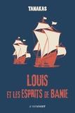 Jean-Thierry Tanakas - Louis et les esprits de Banie.