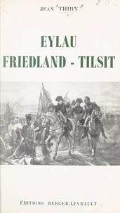 Jean Thiry - Eylau, Friedland, Tilsit.