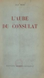 Jean Thiry - L'aube du Consulat - Avec deux cartes.