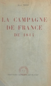 Jean Thiry - La campagne de France de 1814.