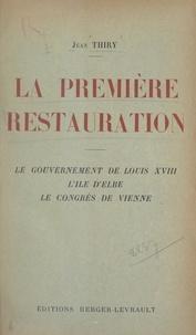 Jean Thiry - La première Restauration - Le gouvernement de Louis XVIII, l'île d'Elbe, le congrès de Vienne.