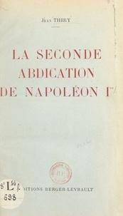 Jean Thiry - La seconde abdication de Napoléon Ier.