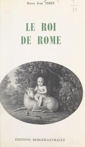 Jean Thiry - Le Roi de Rome, janvier 1811-juin 1812.