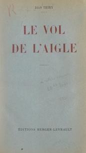 Jean Thiry - Le vol de l'Aigle - Le retour de Napoléon de l'île d'Elbe aux Tuileries.