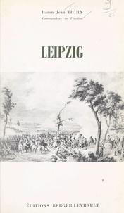 Jean Thiry - Leipzig, 30 juin - 7 novembre 1813 - Avec 3 cartes.