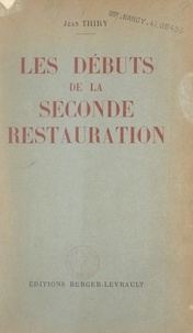 Jean Thiry - Les débuts de la seconde Restauration.