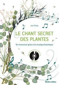 Jean Thoby - Le chant secret des plantes - Se ressourcer grâce à la musique botanique. 1 CD audio MP3