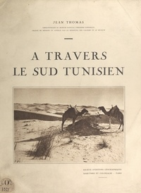 Jean Thomas et  Gouraud - À travers le Sud Tunisien.