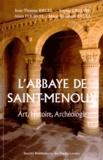 Jean-Thomas Bruel et Sophie Liégard - L'Abbaye de Saint-Menoux - Art, Histoire, Archéologie.