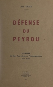 Jean Thuile et Joseph Boué - Défense du Peyrou - Illustré de 7 reproductions photographiques hors texte.