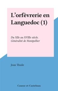 Jean Thuile - L'orfèvrerie en Languedoc (1) - Du XIIe au XVIIIe siècle. Généralité de Montpellier.
