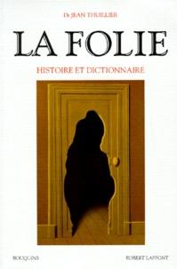 Jean Thuillier - La folie - Histoire et dictionnaire.