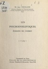 Jean Thuillier et  Université de Paris - Les psychodysleptiques, poisons de l'esprit - Conférence donnée au Palais de la découverte, le 21 novembre 1964.
