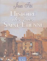 Jean Tibi - Histoire des rues de Saint-Etienne.