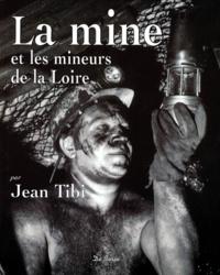 Jean Tibi - La mine et les mineurs de la Loire.