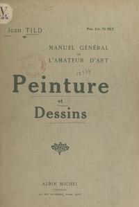 Jean Tild - Manuel général de l'amateur d'art : peinture et dessins.
