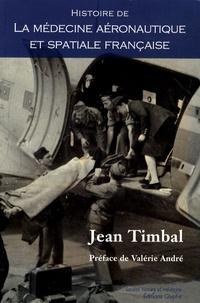 Jean Timbal - Histoire de la médecine aéronautique et spatiale française.