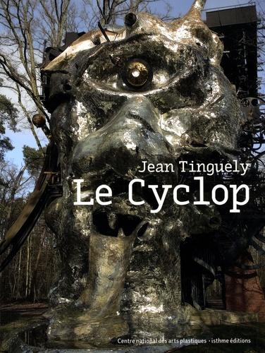 Jean Tinguely et Virginie Canal - Le Cyclop - Edition français-anglais-allemand.