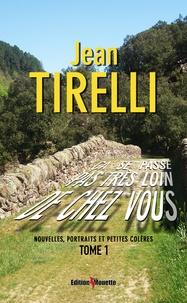 Jean Tirelli - Ca se passe pas très loin de chez vous - Tome 1.
