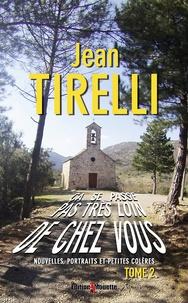 Jean Tirelli - Ca se passe pas très loin de chez vous - Tome 2.