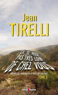 Jean Tirelli - Ca se passe pas très loin de chez vous - Tome 3.