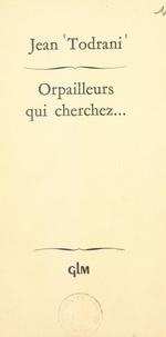Jean Todrani - Orpailleurs qui cherchez....