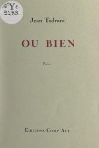 Jean Todrani - Ou bien.