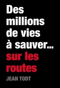 Jean Todt - Des millions de vies à sauver... sur les routes du monde.