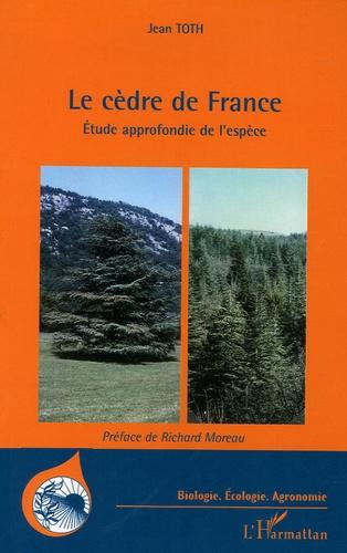 Jean Toth - Le cèdre de France - Etude approfondie de l'espèce.