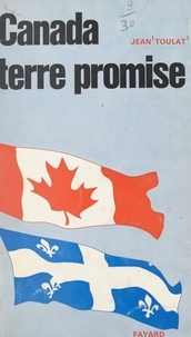 Jean Toulat - Canada, terre promise.