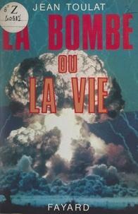 Jean Toulat - La bombe ou la vie.