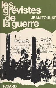 Jean Toulat - Les grévistes de la guerre.