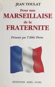 Jean Toulat et  Abbé Pierre - Pour une Marseillaise de la fraternité.