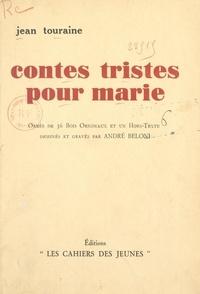 Jean Touraine et André Beloni - Contes tristes pour Marie - Orné de 36 bois originaux et un hors-texte dessinés et gravés par André Beloni.