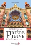 Jean Tourniac - Inititation à la prière juive - Rites et prières de la vie quotidienne.