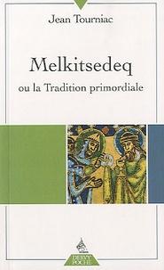 Jean Tourniac - Melkitsedeq ou la Tradition primordiale.