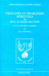 Jean Tourniac - Principes et problèmes spirituels du rite écossais rectifié et de sa chevalerie templière.