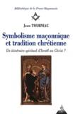 Jean Tourniac - Symbolisme maçonnique et tradition chrétienne - Un itinéraire spirituel d'Israël au Christ ?.