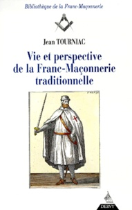 Jean Tourniac - Vie et perspective de la franc-maçonnerie traditionnelle. - 3ème édition.